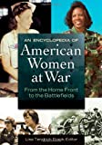 An Encyclopedia of American Women at War, , 1598844431