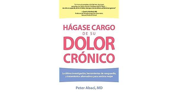 En Hágase Cargo De Su Dolor Crónico: Lo Último en Investigaciones, Herramientas Innovadoras, y Tratamientos Alternativos para Sentirse Mejor (Spanish ...