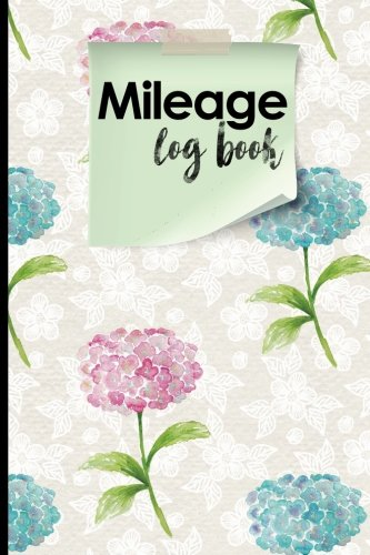 Mileage Expense Log - Mileage Log Book: Vehicle Mileage Expense Tracker Log Book For Small Businesses, Hydrangea Flower Cover (Volume 85)