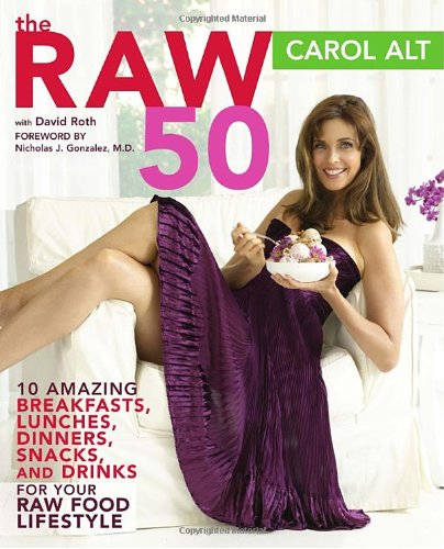 The Raw 50: 10 Amazing Breakfasts, Lunches, Dinners, Snacks, and Drinks for Your Raw Food Lifestyle (10 Amazing Breakfasts)