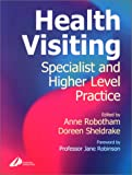 Health Visiting : Specialist and Higher Level Practice, Robotham, Anne and Sheldrake, Doreen, 044306203X