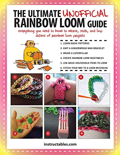 The Ultimate Unofficial Rainbow Loom® Guide: Everything You Need to Know to Weave, Stitch, and Loop Your Way Through Dozens of Rainbow Loom - The Loop On Tape Books