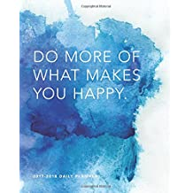 """2017-2018 Do More of What Makes You Happy: 8""""x 10"""" 18 Month Planner, July 2017 – December 2018"""
