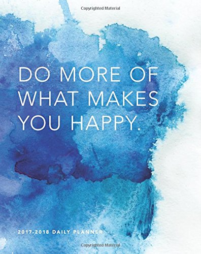 """2017-2018 Do More of What Makes You Happy: 8""""x 10"""" 18 Month Planner, July 2017 – December 2018 (Agendas, Planners and Organizers)"""