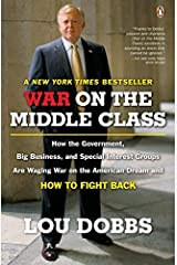 [War on the Middle Class: How the Government, Big Business, and Special Interest Groups Are Waging War on the American Dream and How to Fight Back] [By: Dobbs, Lou] [September, 2007] Paperback