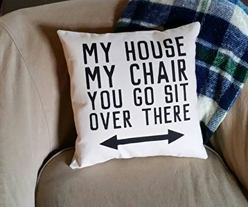 Funny Gifts for Dad, My House, My Chair, You Go Sit Over There, 16x16 Inch Complete Pillow, Recliner Pillow, Funny Gifts for Grandpa, pillow cover