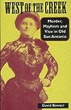 West of the Creek: Murder, Mayhem and Vice in Old San Antonio Paperback September 1, 2003