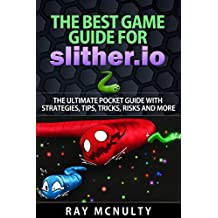 The Best Game Guide for Slither.io: The Ultimate Pocket Guide With Strategies, Tips, Tricks, Risks And More