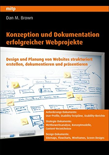 Konzeption und Dokumentation erfolgreicher Webprojekte Taschenbuch – 8. Juni 2009 Dan M. Brown mitp 3826655079 IT-Projektmanagement