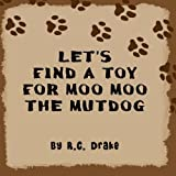 Let's Find a Toy for Moo Moo The Mutdog
