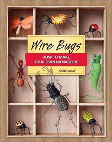 Wire Bugs: How to Make Your Own Menagerie by Odile Vailly (2013)