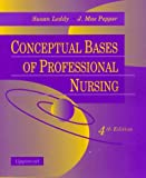 Conceptual Bases of Professional Nursing, Leddy, Susan and Pepper, Mae J., 0397552777