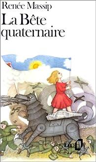 La Bête quaternaire par Renée Massip