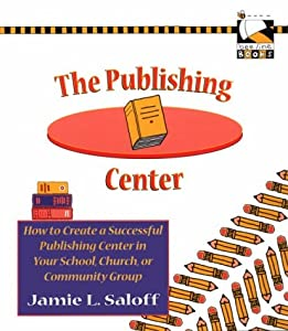 The Publishing Center: How to Create a Successful Publishing Center in Your School, Church, or Community Group (Bee Line Books)