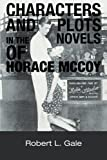Characters and Plots in the Novels of Horace Mccoy, Robert L. Gale, 1477259732