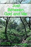 Just Between God and Me, Reginald White, 1847283896
