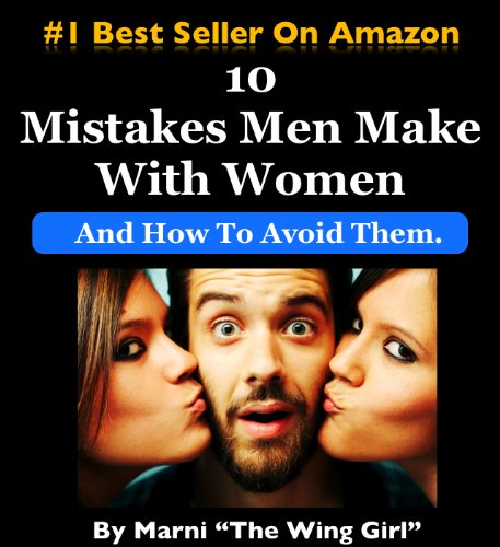 - 10 Mistakes Men Make With Women & How To Avoid Them (The Wing Girl Method Book 1)