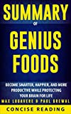 Summary of Genius Foods: Become Smarter, Happier, and More Productive While Protecting Your Brain for Life By Max Lugavere & Paul Grewal