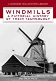 Windmills: A Pictoral History of Their Technology