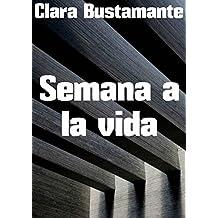 Semana a la vida (Spanish Edition)