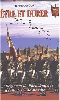 Etre et durer : Le 3e Régiment de Parachutistes dInfanterie de Marine