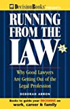 Running from the Law : Why Good Lawyers Are Getting Out of the Legal Profession, , 0940675560