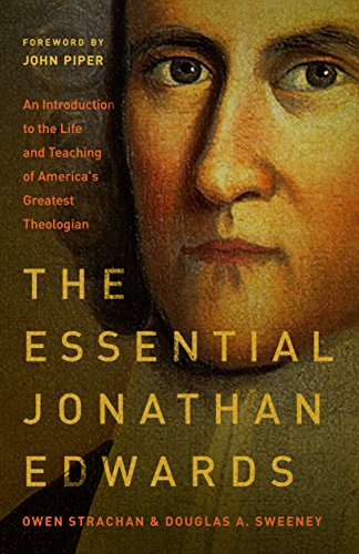 The Essential Jonathan Edwards: An Introduction to the Life and Teaching of America's Greatest Theologian by [Strachan, Owen, Sweeney, Douglas Allen]