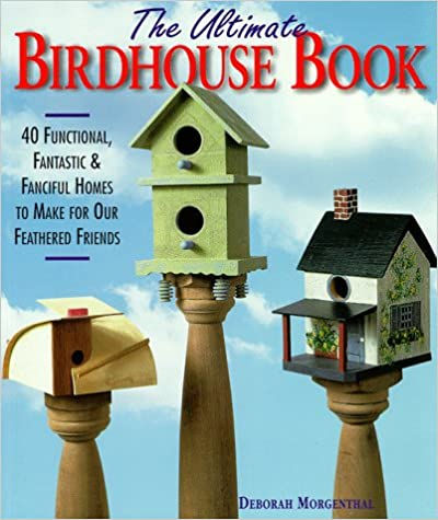 Book The Ultimate Birdhouse Book: 40 Functional, Fantastic & Fanciful Homes to Make for Our Feathered Friends