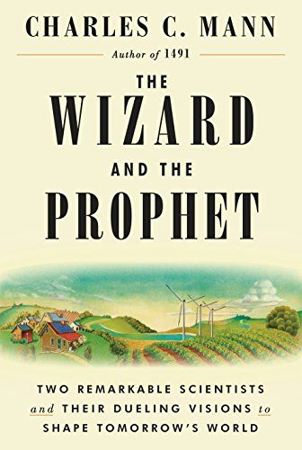 The Wizard and the Prophet: Two Remarkable Scientists and Their Dueling Visions to Shape Tomorrow's World -