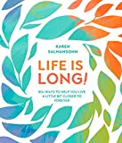 Product review for Life Is Long!: 50+ Ways to Help You Live a Little Bit Closer to Forever