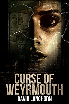 Curse of Weyrmouth (Curse of Weyrmouth Series Book 1) by [Longhorn, David]