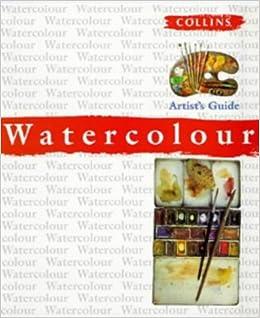 Book Watercolour Artist's Guide (Collins Artist's Guides)