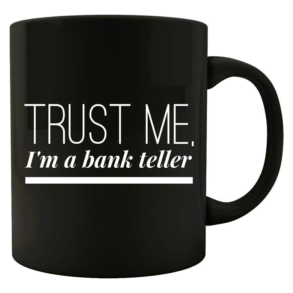 Trust Me Money Related Gifts Im A Bank Teller Mug