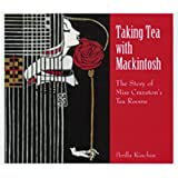 Taking Tea with Mackintosh: The Story of Miss Cranston's Tea Rooms