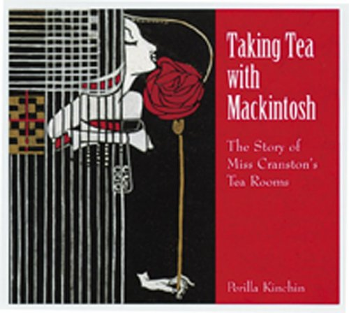 Taking Tea with Mackintosh: The Story of Miss Cranston's Tea ()