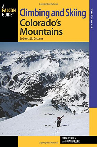 Climbing and Skiing Colorado's Mountains: 50 Select Ski Descents (Backcountry Skiing - Skis Alpina Backcountry