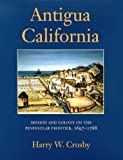 img - for Antigua California: Mission and Colony on the Peninsular Frontier, 1697-1768 (University of Arizona Southwest Centre) book / textbook / text book