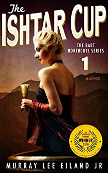 The Ishtar Cup (The Bart Northcote Series Book 1) by [Eiland Jr., Murray Lee]