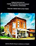 img - for Forgotten Days of Farms, Flowers and Fellowship in Cordova, Tennessee book / textbook / text book