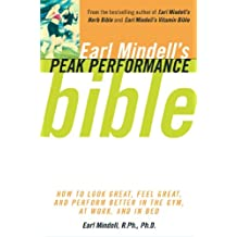 Earl Mindell's Peak Performance Bible: How to Look Great, Feel Great, and Perform Better In the Gym, At Work, and In Bed