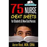 75 Nurse Cheat Sheets: for Students and New Grad Nurses