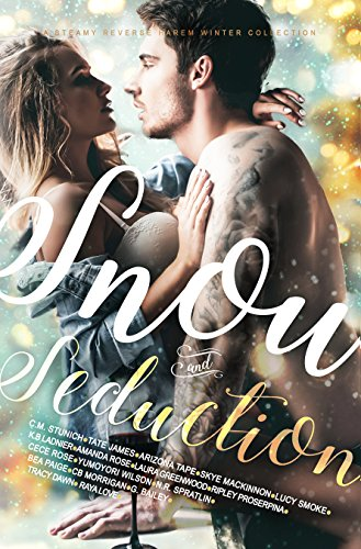 Snow and Seduction: A Steamy Reverse Harem Winter Collection by [Rose, Amanda, Stunich, C.M., James, Tate, Greenwood, Laura, White, Tamara, Rose, Cece, Bailey, G., Tape, Arizona, MacKinnon, Skye, Wilson, Yumoyori, K. B. Ladnier, N.R. Spratlin, Ripley Proserpina, CB Morrigan, Lucy Smoke, Bea Paige]