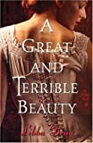A Great and Terrible Beauty, Libba Bray, 0385901615