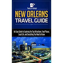 New Orleans Travel Guide: An Easy Guide to Exploring the Top Attractions, Food Places, Local Life, and Everything You Need to Know