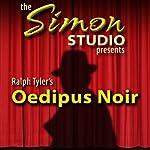 Simon Studio Presents: Oedipus Noir: Audio Theater | Ralph Tyler