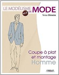 Le modélisme de mode : Tome 5, Coupe à plat et montage homme