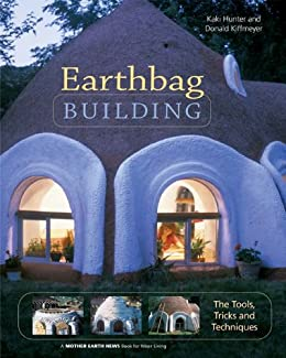 Earthbag Building: The Tools, Tricks and Techniques (Natural Building Series) by [Hunter, Kaki, Kiffmeyer, Donald]