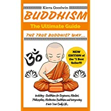 BUDDHISM: Buddhism for Beginners, Daily Buddhism Rituals, Teachings, Mindset, Philosophies and Meditation. (The Ultimate Guide - Everything You Need To Know!!! ***PLUS GIFT INCLUDED!***)