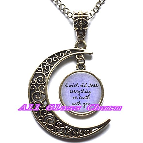 Delicate Moon Necklace,Crescent Moon Jewelry,Quote- I Wish I'd Done Everything on Earth with You necklace,Quote necklace,Quote pendant ()