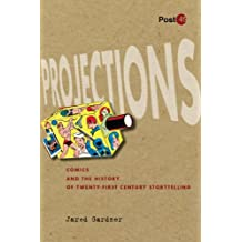 Projections: Comics and the History of Twenty-First-Century Storytelling (Post*45)